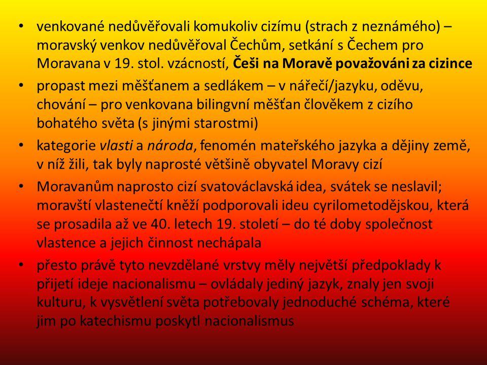 venkované nedůvěřovali komukoliv cizímu (strach z neznámého) – moravský venkov nedůvěřoval Čechům, setkání s Čechem pro Moravana v 19.
