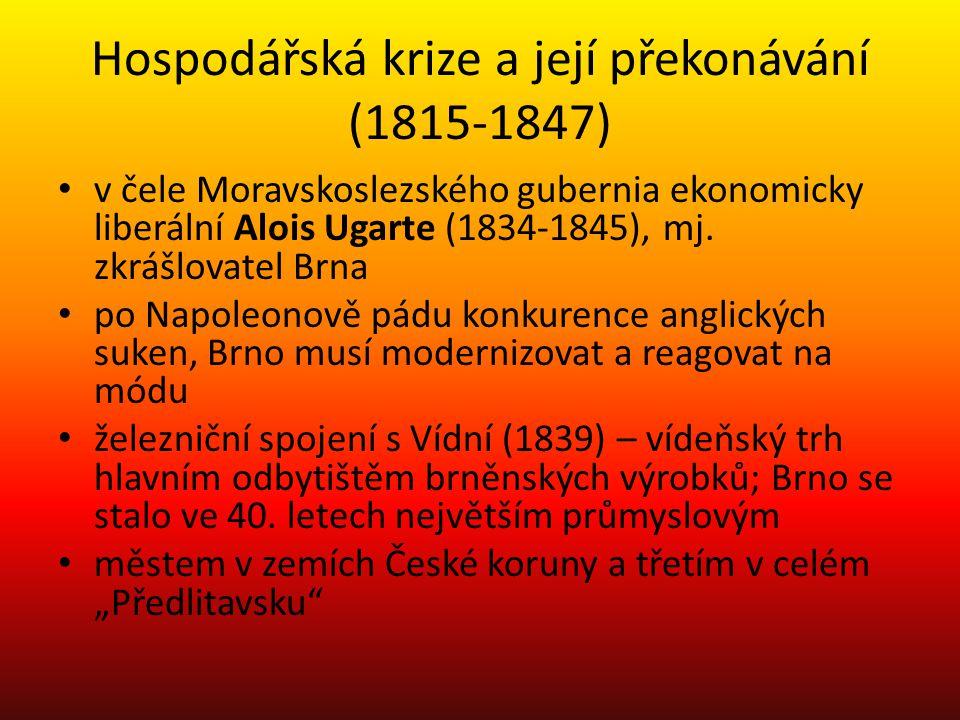 Hospodářská krize a její překonávání (1815-1847) v čele Moravskoslezského gubernia ekonomicky liberální Alois Ugarte (1834-1845), mj.