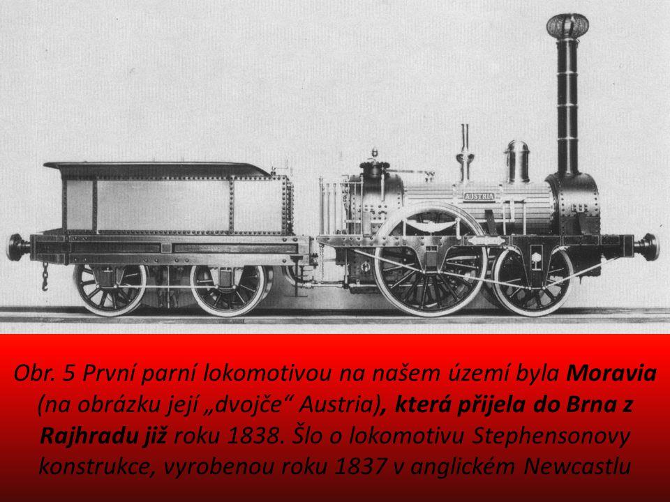 """Obr. 5 První parní lokomotivou na našem území byla Moravia (na obrázku její """"dvojče"""" Austria), která přijela do Brna z Rajhradu již roku 1838. Šlo o l"""