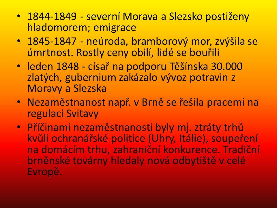 1844-1849 - severní Morava a Slezsko postiženy hladomorem; emigrace 1845-1847 - neúroda, bramborový mor, zvýšila se úmrtnost.