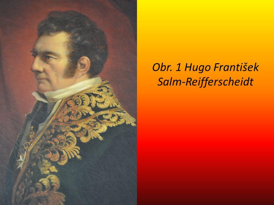 Hugo František, starohrabě ze Salm-Reifferscheidtu (1776-1836) zakladatel moderního moravského zemského patriotismu vzorový šlechtic-podnikatel, zasloužil se o rozvoj železářství v Blansku osvícenské vzdělání, zabýval se přírodními vědami ovlivněn Andrého raným liberalismem a romantismem shromáždil sbor dobrovolníků proti Napoleonovi, byl ale ve Francii uvězněn byl stoupencem hraběte Stadiona, stýkal se s Josefem Dobrovským v návaznosti na Jana Nepomuka Mitrovského měl hlavní podíl na založení Františkova muzea