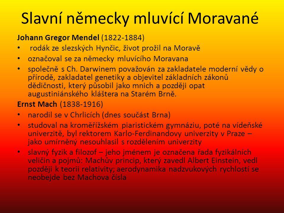 Slavní německy mluvící Moravané Johann Gregor Mendel (1822-1884) rodák ze slezských Hynčic, život prožil na Moravě označoval se za německy mluvícího Moravana společně s Ch.