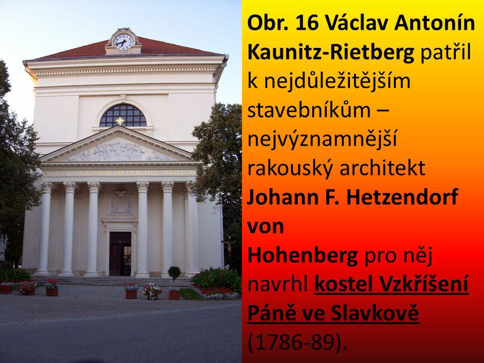 Obr. 16 Václav Antonín Kaunitz-Rietberg patřil k nejdůležitějším stavebníkům – nejvýznamnější rakouský architekt Johann F. Hetzendorf von Hohenberg pr