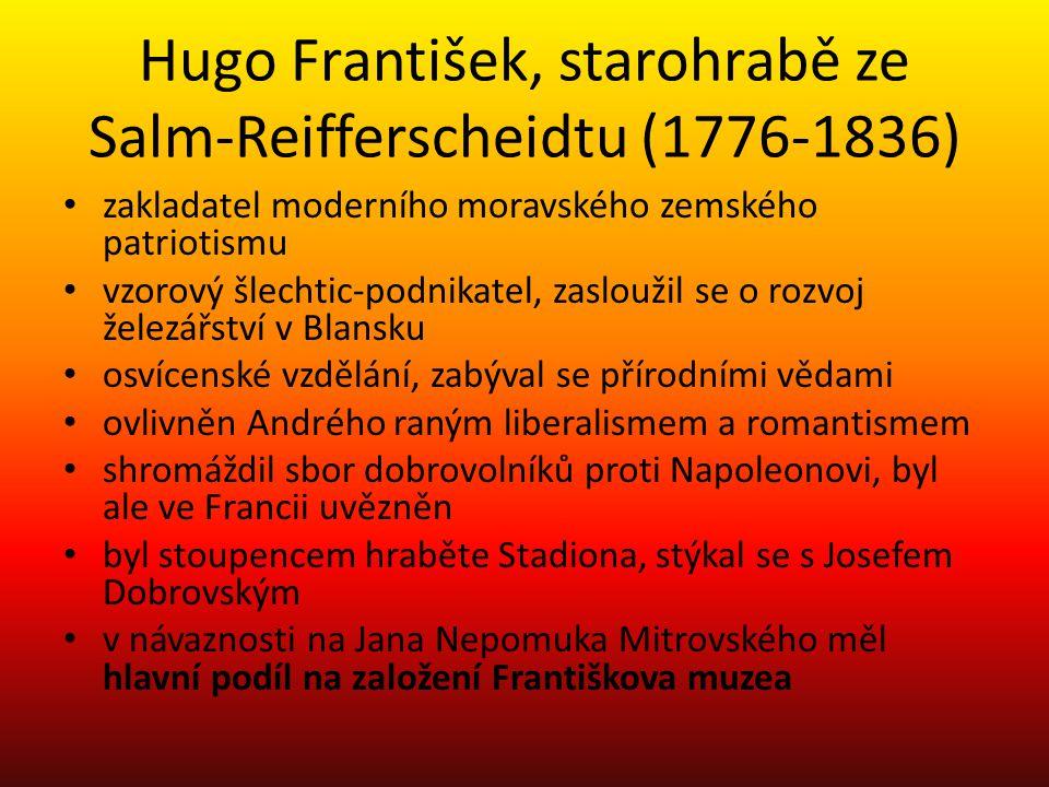 Antonín Bedřich Mitrovský (Anton Friedrich Mittrowsky, 1770-1842) výlučně moravský vlastenec, osvícenec, racionální byrokrat majitel evropsky významné knihovny, rozvíjel železářství vzdělání: brněnské gymnázium, vídeňská práva a historie 1815-1827 moravský zemský hejtman (moravskoslezský guvernér) podpora Moravské hospodářské společnosti a Františkova muzea (věnoval mu mineralogické sbírky), sám se zabýval historií v Brně se zasloužil o vybudování prvního veřejného parku v zemích České koruny Františkov (dnešních Denisových sadů), kde také byl odhalen obelisk na počest císaře Františka I.