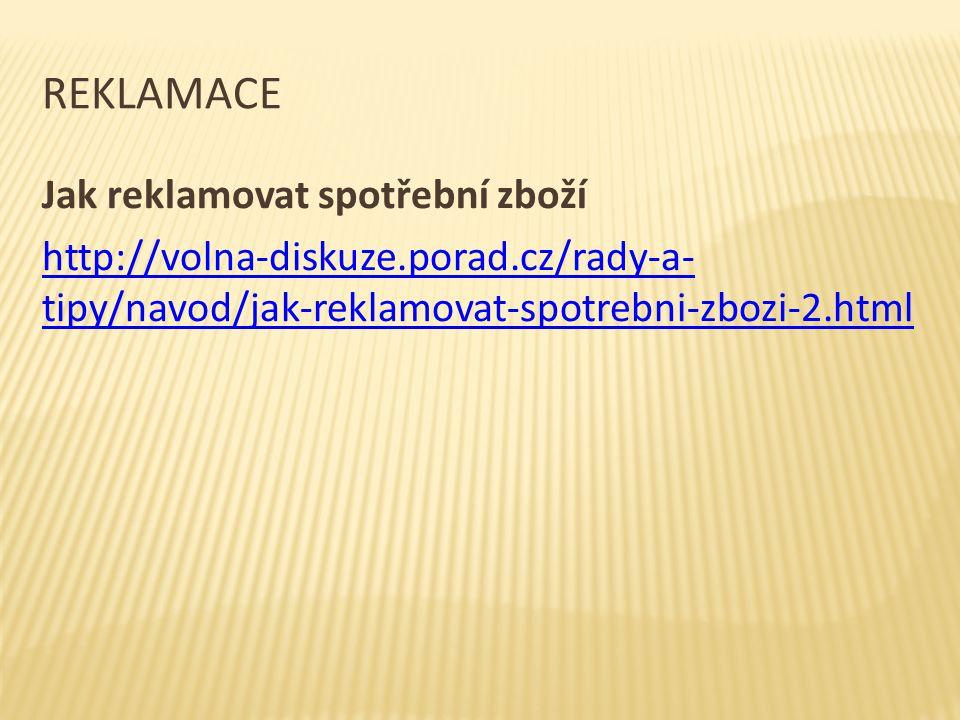 REKLAMACE Jak reklamovat spotřební zboží http://volna-diskuze.porad.cz/rady-a- tipy/navod/jak-reklamovat-spotrebni-zbozi-2.html