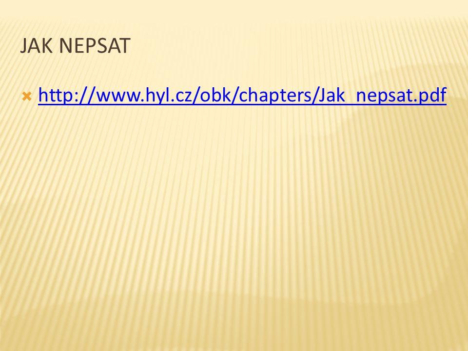 JAK NEPSAT  http://www.hyl.cz/obk/chapters/Jak_nepsat.pdf http://www.hyl.cz/obk/chapters/Jak_nepsat.pdf