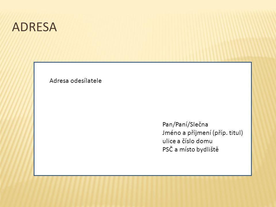 ADRESA titul Pan/Paní/Slečna Jméno a příjmení (příp. titul) ulice a číslo domu PSČ a místo bydliště Adresa odesílatele