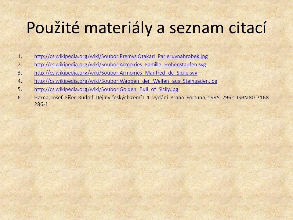 Použité materiály a seznam citací 1.http://cs.wikipedia.org/wiki/Soubor:PremyslOtakarI_Parleruvnahrobek.jpghttp://cs.wikipedia.org/wiki/Soubor:Premysl