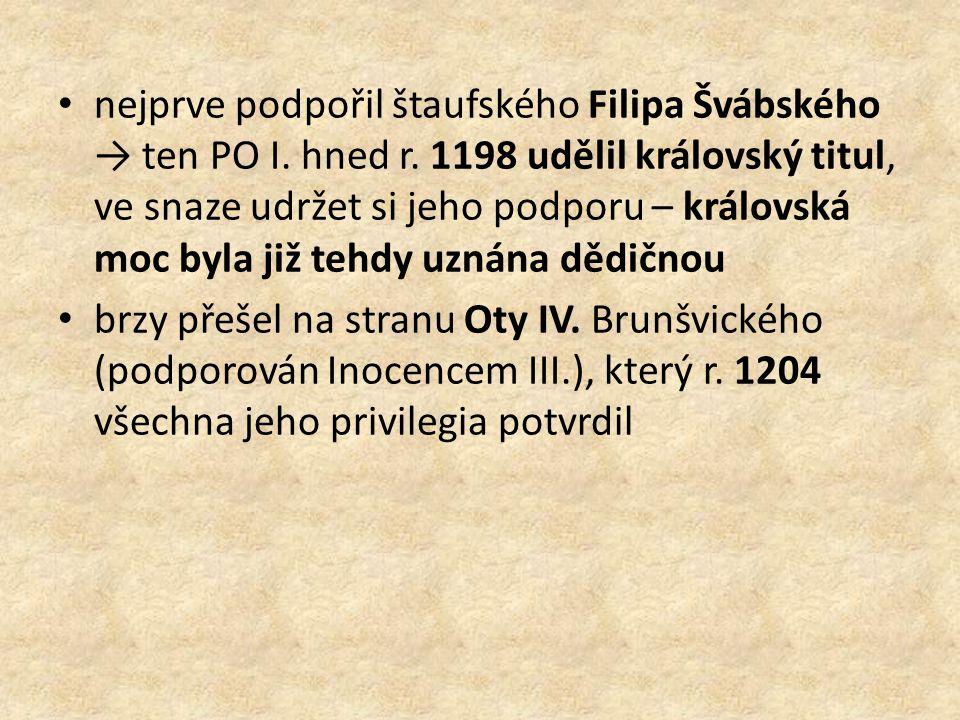 nejprve podpořil štaufského Filipa Švábského → ten PO I. hned r. 1198 udělil královský titul, ve snaze udržet si jeho podporu – královská moc byla již