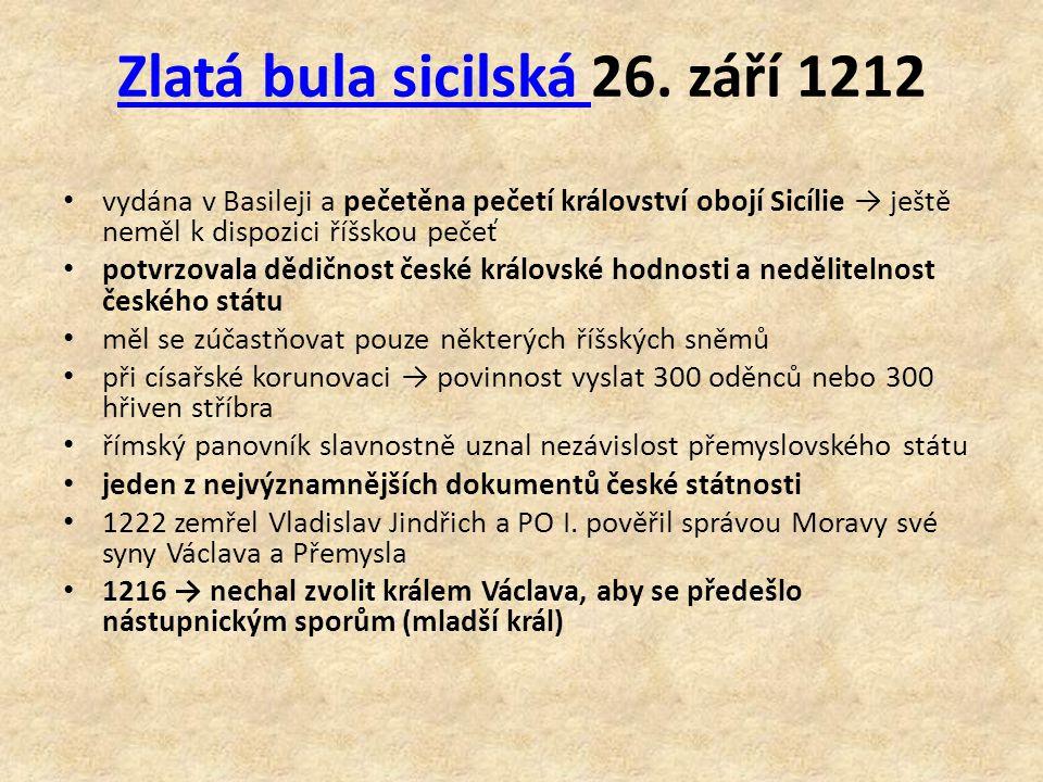 Zlatá bula sicilská Zlatá bula sicilská 26. září 1212 vydána v Basileji a pečetěna pečetí království obojí Sicílie → ještě neměl k dispozici říšskou p