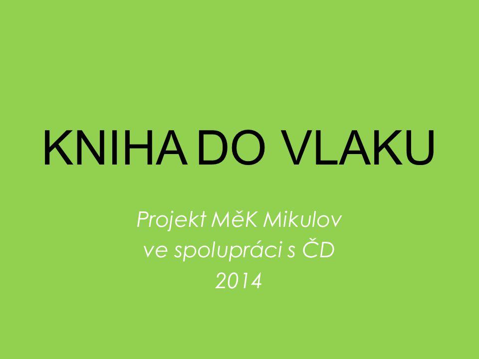KNIHA DO VLAKU  Projekt Městské knihovny Mikulov ve spolupráci s ČD  Realizace s ředitelem RS ČD Ing.