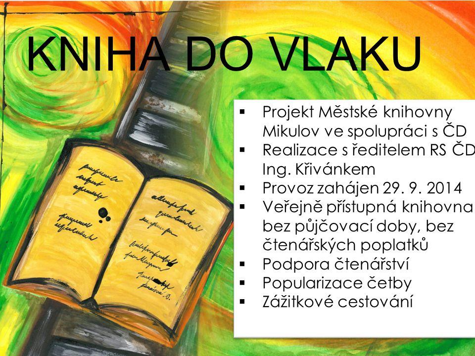 KNIHA DO VLAKU  Projekt Městské knihovny Mikulov ve spolupráci s ČD  Realizace s ředitelem RS ČD Ing. Křivánkem  Provoz zahájen 29. 9. 2014  Veřej