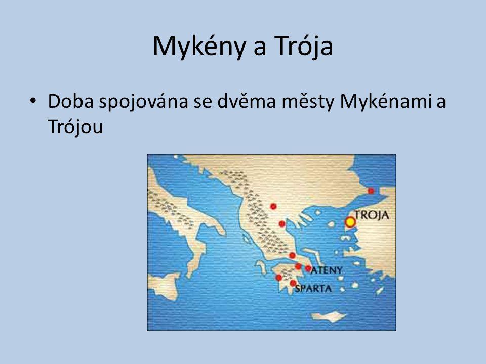Mykény a Trója Doba spojována se dvěma městy Mykénami a Trójou