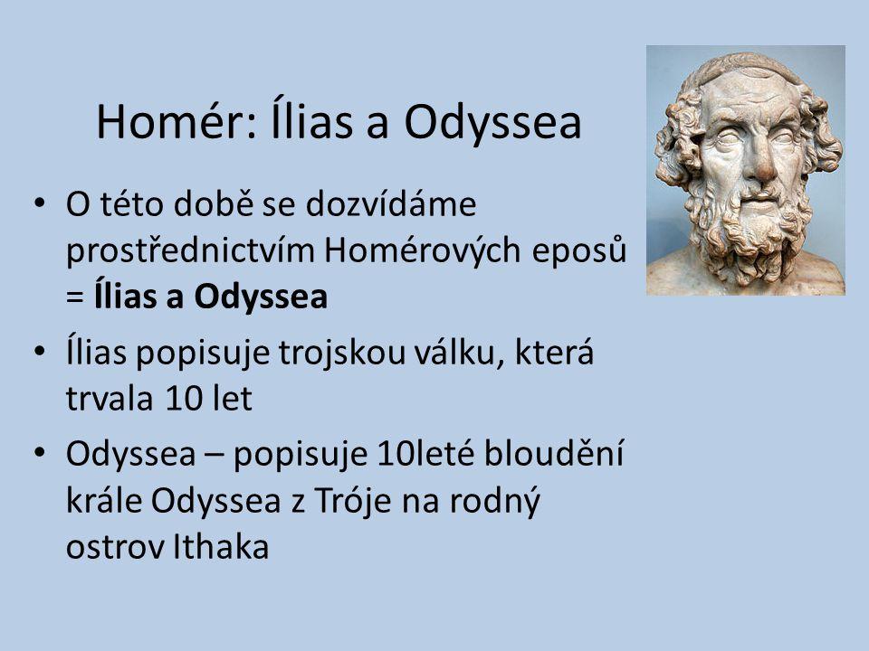Homér: Ílias a Odyssea O této době se dozvídáme prostřednictvím Homérových eposů = Ílias a Odyssea Ílias popisuje trojskou válku, která trvala 10 let