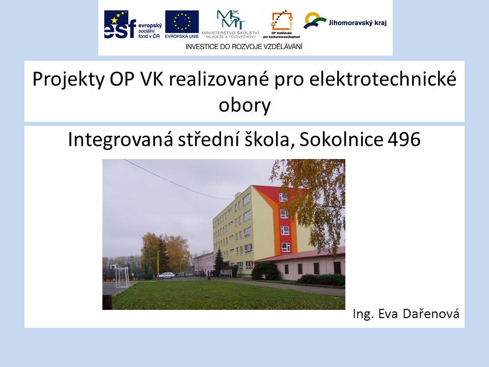 Projekty OP VK realizované pro elektrotechnické obory Integrovaná střední škola, Sokolnice 496 Ing. Eva Dařenová
