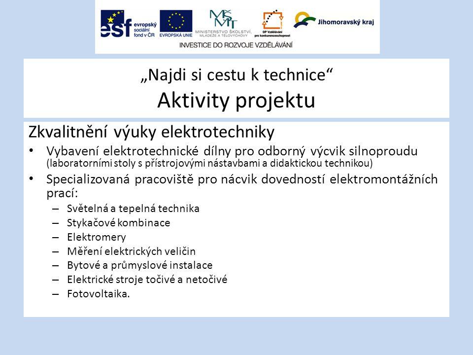 """""""Najdi si cestu k technice"""" Aktivity projektu Zkvalitnění výuky elektrotechniky Vybavení elektrotechnické dílny pro odborný výcvik silnoproudu (labora"""