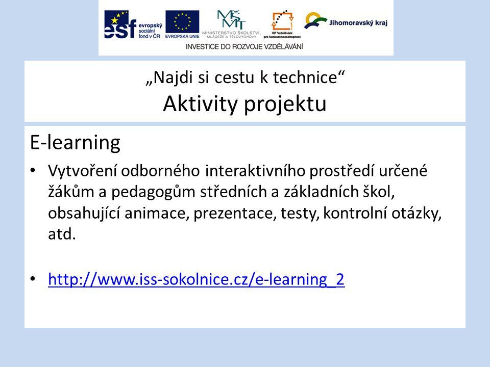 """""""Najdi si cestu k technice"""" Aktivity projektu E-learning Vytvoření odborného interaktivního prostředí určené žákům a pedagogům středních a základních"""