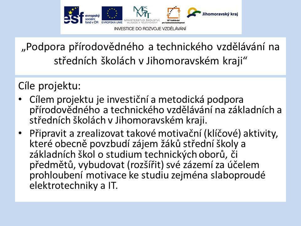 """""""Podpora přírodovědného a technického vzdělávání na středních školách v Jihomoravském kraji"""" Cíle projektu: Cílem projektu je investiční a metodická p"""