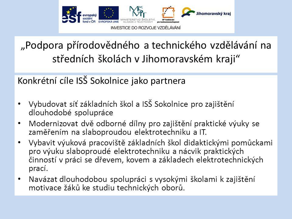 """""""Podpora přírodovědného a technického vzdělávání na středních školách v Jihomoravském kraji"""" Konkrétní cíle ISŠ Sokolnice jako partnera Vybudovat síť"""
