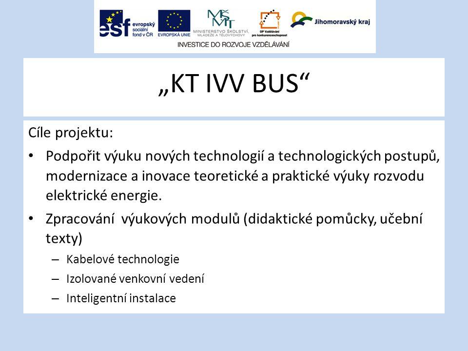 """""""KT IVV BUS"""" Cíle projektu: Podpořit výuku nových technologií a technologických postupů, modernizace a inovace teoretické a praktické výuky rozvodu el"""