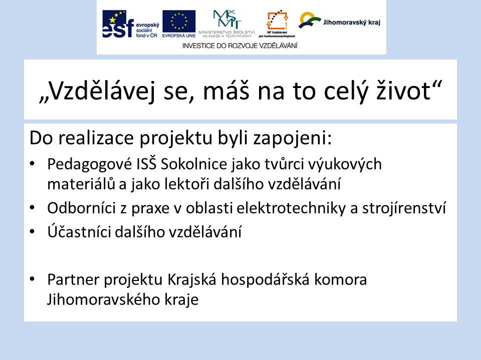 """""""Vzdělávej se, máš na to celý život"""" Do realizace projektu byli zapojeni: Pedagogové ISŠ Sokolnice jako tvůrci výukových materiálů a jako lektoři dalš"""