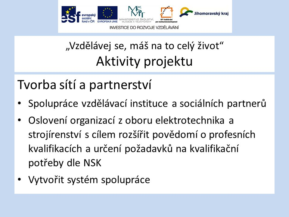 """""""Vzdělávej se, máš na to celý život"""" Aktivity projektu Tvorba sítí a partnerství Spolupráce vzdělávací instituce a sociálních partnerů Oslovení organi"""