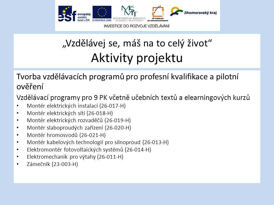 """""""Vzdělávej se, máš na to celý život"""" Aktivity projektu Tvorba vzdělávacích programů pro profesní kvalifikace a pilotní ověření Vzdělávací programy pro"""