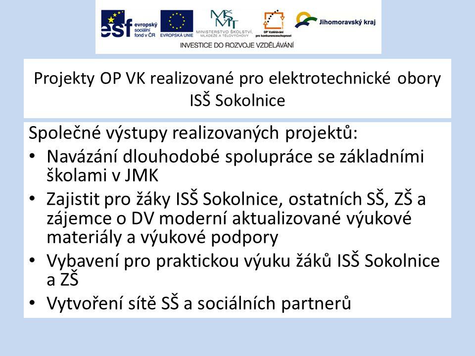 Projekty OP VK realizované pro elektrotechnické obory ISŠ Sokolnice Společné výstupy realizovaných projektů: Navázání dlouhodobé spolupráce se základn