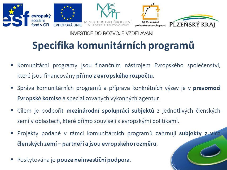 Specifika komunitárních programů  Komunitární programy jsou finančním nástrojem Evropského společenství, které jsou financovány přímo z evropského rozpočtu.
