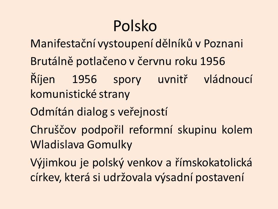 Polsko Manifestační vystoupení dělníků v Poznani Brutálně potlačeno v červnu roku 1956 Říjen 1956 spory uvnitř vládnoucí komunistické strany Odmítán d