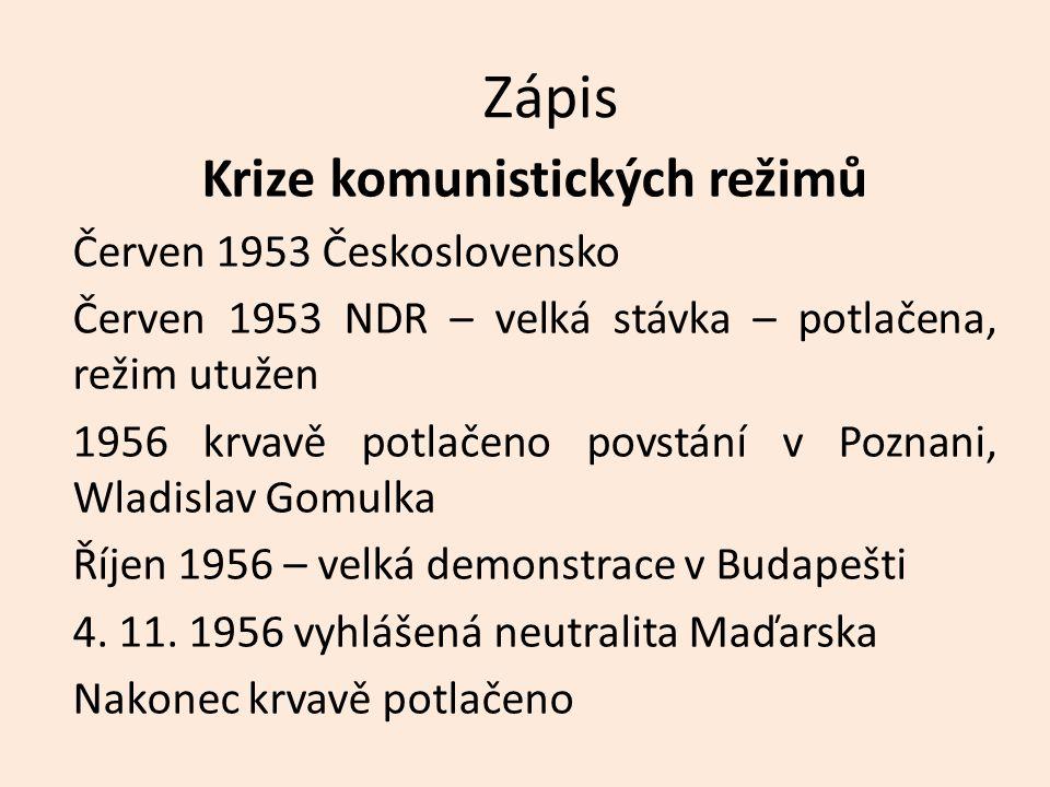 Zápis Krize komunistických režimů Červen 1953 Československo Červen 1953 NDR – velká stávka – potlačena, režim utužen 1956 krvavě potlačeno povstání v