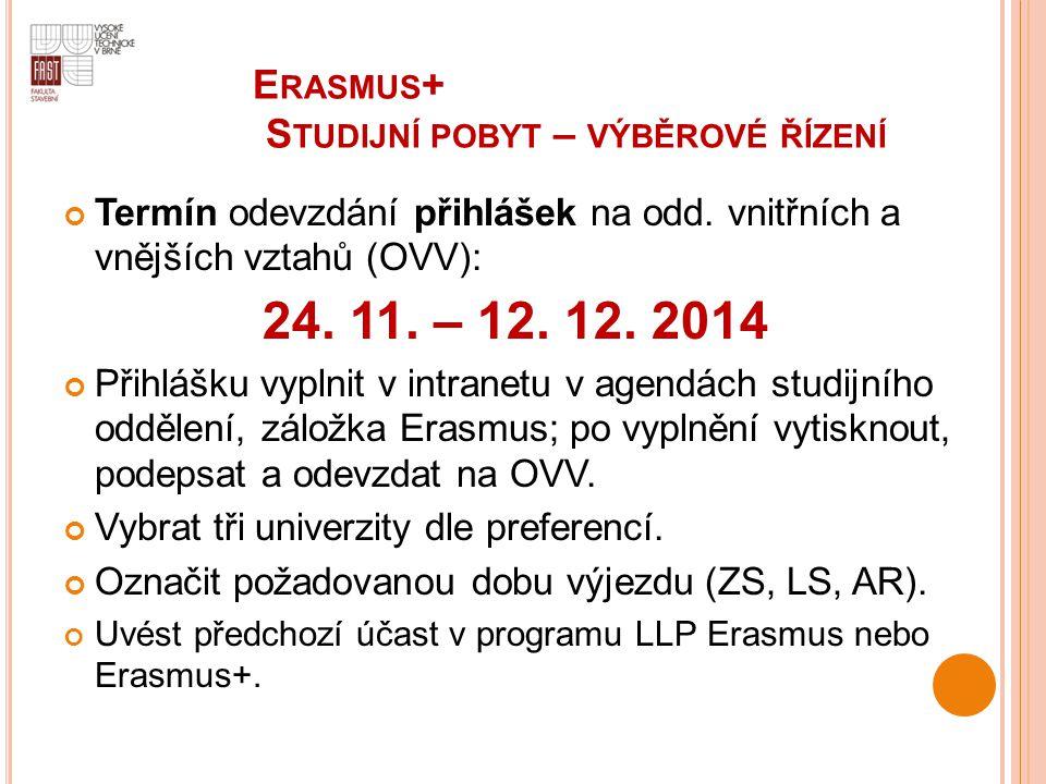 E RASMUS + S TUDIJNÍ POBYT – VÝBĚROVÉ ŘÍZENÍ Termín odevzdání přihlášek na odd. vnitřních a vnějších vztahů (OVV): 24. 11. – 12. 12. 2014 Přihlášku vy