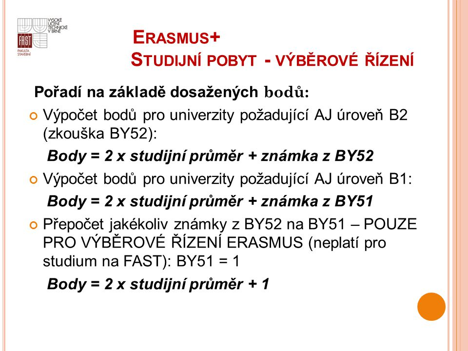 E E RASMUS + S TUDIJNÍ POBYT - VÝBĚROVÉ ŘÍZENÍ Pořadí na základě dosažených bodů: Výpočet bodů pro univerzity požadující AJ úroveň B2 (zkouška BY52):