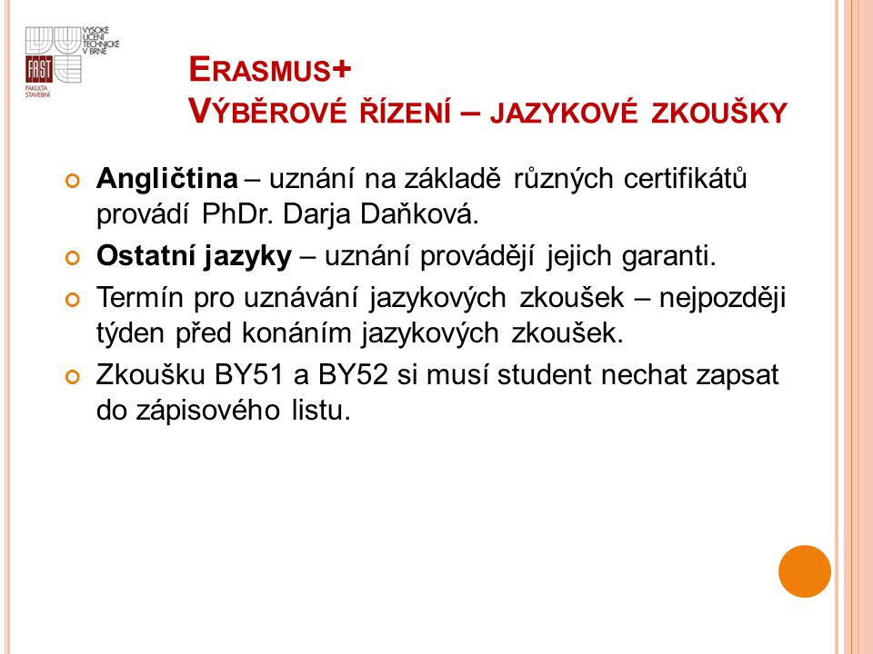 E RASMUS + V ÝBĚROVÉ ŘÍZENÍ – JAZYKOVÉ ZKOUŠKY Angličtina – uznání na základě různých certifikátů provádí PhDr. Darja Daňková. Ostatní jazyky – uznání