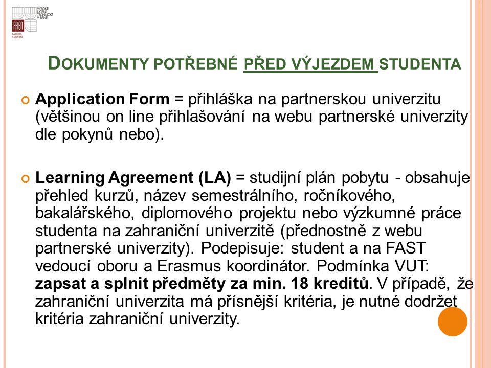 D OKUMENTY POTŘEBNÉ PŘED VÝJEZDEM STUDENTA Application Form = přihláška na partnerskou univerzitu (většinou on line přihlašování na webu partnerské un