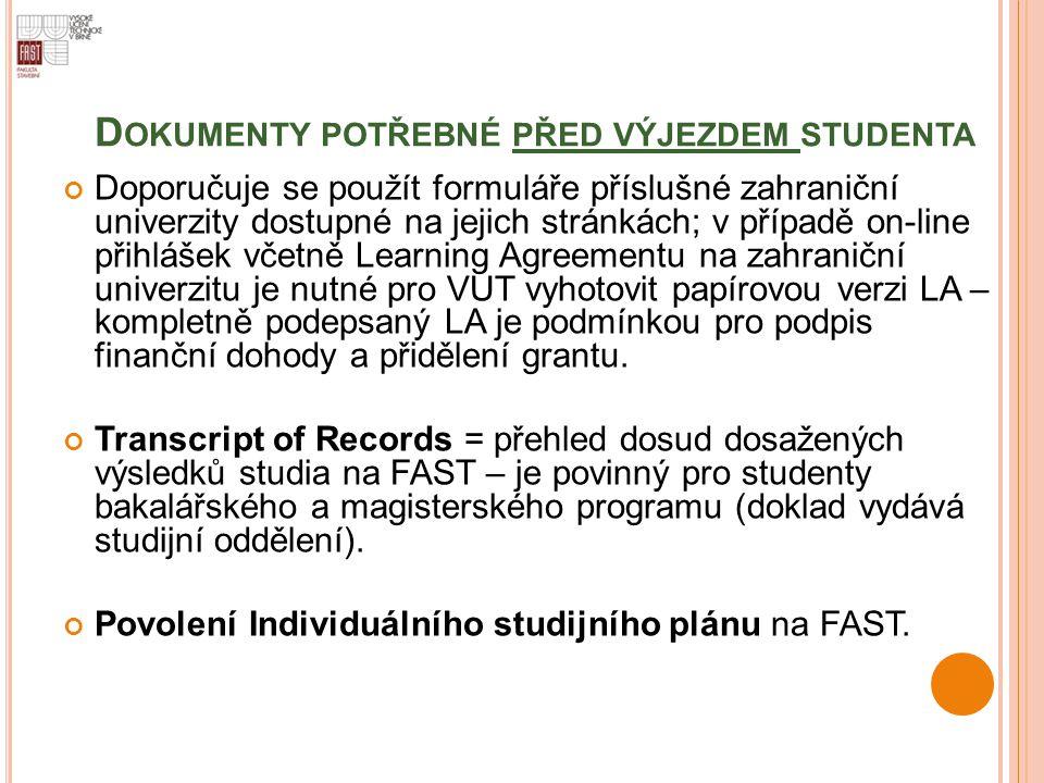D OKUMENTY POTŘEBNÉ PŘED VÝJEZDEM STUDENTA Doporučuje se použít formuláře příslušné zahraniční univerzity dostupné na jejich stránkách; v případě on-l