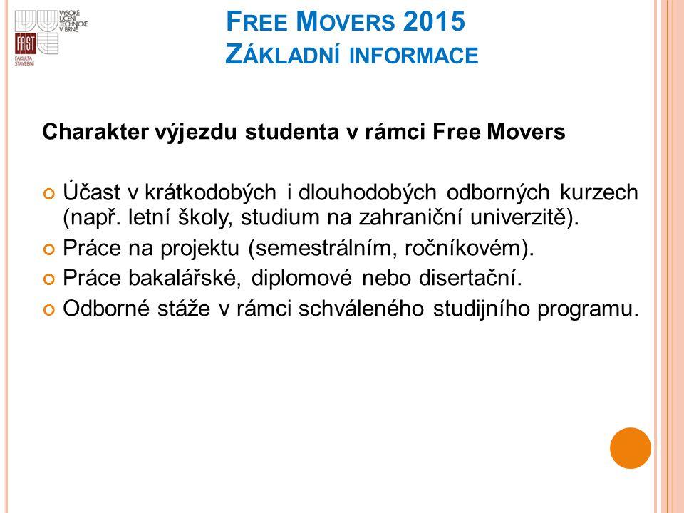 F REE M OVERS 2015 Z ÁKLADNÍ INFORMACE Charakter výjezdu studenta v rámci Free Movers Účast v krátkodobých i dlouhodobých odborných kurzech (např. let