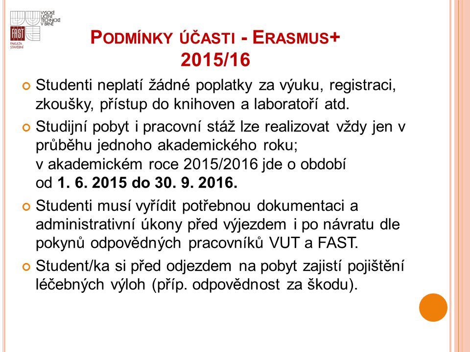 P ODMÍNKY ÚČASTI - E RASMUS + 2015/16 Studenti neplatí žádné poplatky za výuku, registraci, zkoušky, přístup do knihoven a laboratoří atd. Studijní po
