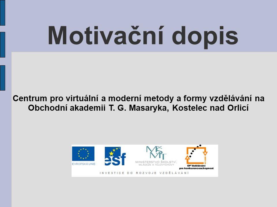 Motivační dopis Centrum pro virtuální a moderní metody a formy vzdělávání na Obchodní akademii T. G. Masaryka, Kostelec nad Orlicí