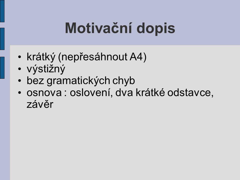 Motivační dopis krátký (nepřesáhnout A4) výstižný bez gramatických chyb osnova : oslovení, dva krátké odstavce, závěr
