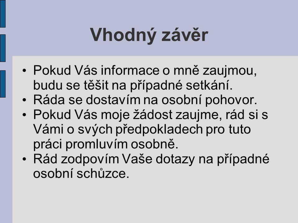 Vzor motivačního dopisu Vážený pane řediteli, rád bych se zúčastnil výběrového řízení na pozici Team Leader, o které jsem se dozvěděl na inzertním portálu jobs.cz.