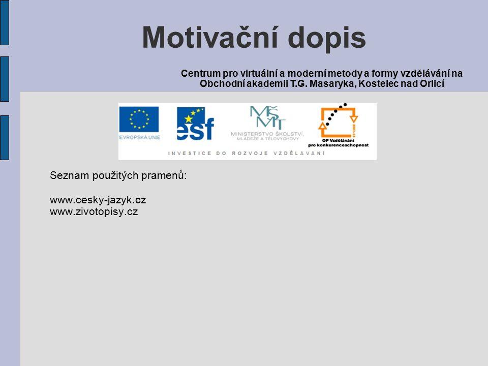 Seznam použitých pramenů: www.cesky-jazyk.cz www.zivotopisy.cz Motivační dopis Centrum pro virtuální a moderní metody a formy vzdělávání na Obchodní a