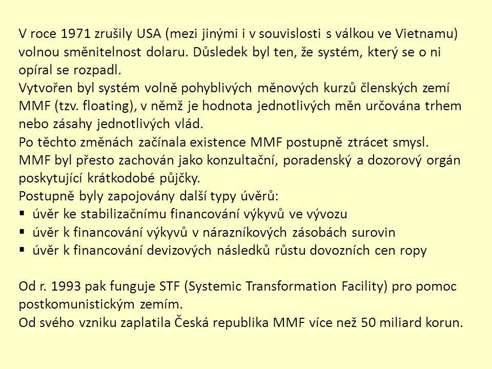 V roce 1971 zrušily USA (mezi jinými i v souvislosti s válkou ve Vietnamu) volnou směnitelnost dolaru. Důsledek byl ten, že systém, který se o ni opír