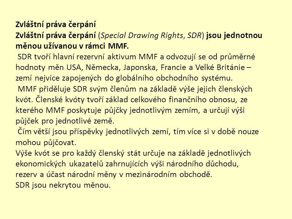 Zvláštní práva čerpání Zvláštní práva čerpání (Special Drawing Rights, SDR) jsou jednotnou měnou užívanou v rámci MMF.