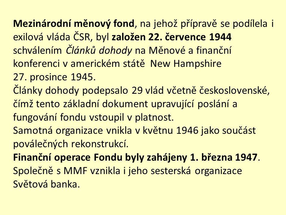 Mezinárodní měnový fond, na jehož přípravě se podílela i exilová vláda ČSR, byl založen 22. července 1944 schválením Článků dohody na Měnové a finančn