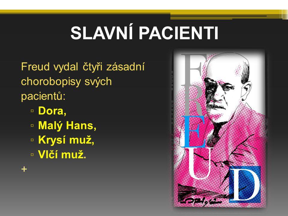 Freud vydal čtyři zásadní chorobopisy svých pacientů: ▫ Dora, ▫ Malý Hans, ▫ Krysí muž, ▫ Vlčí muž. + SLAVNÍ PACIENTI