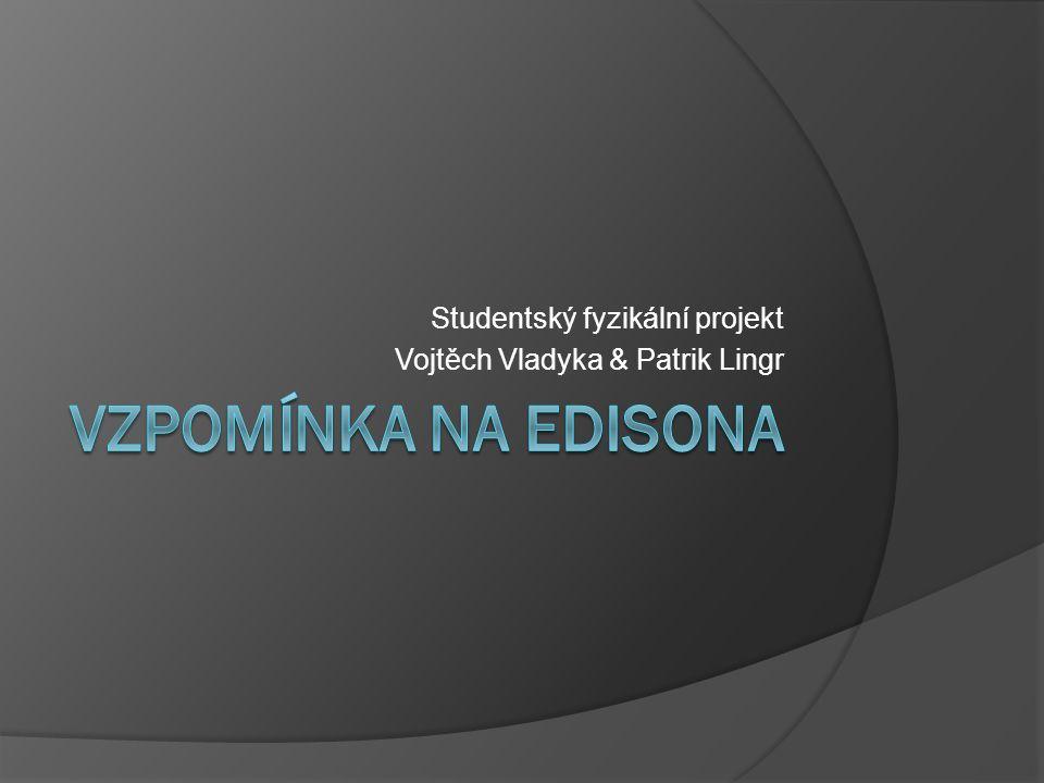 Studentský fyzikální projekt Vojtěch Vladyka & Patrik Lingr