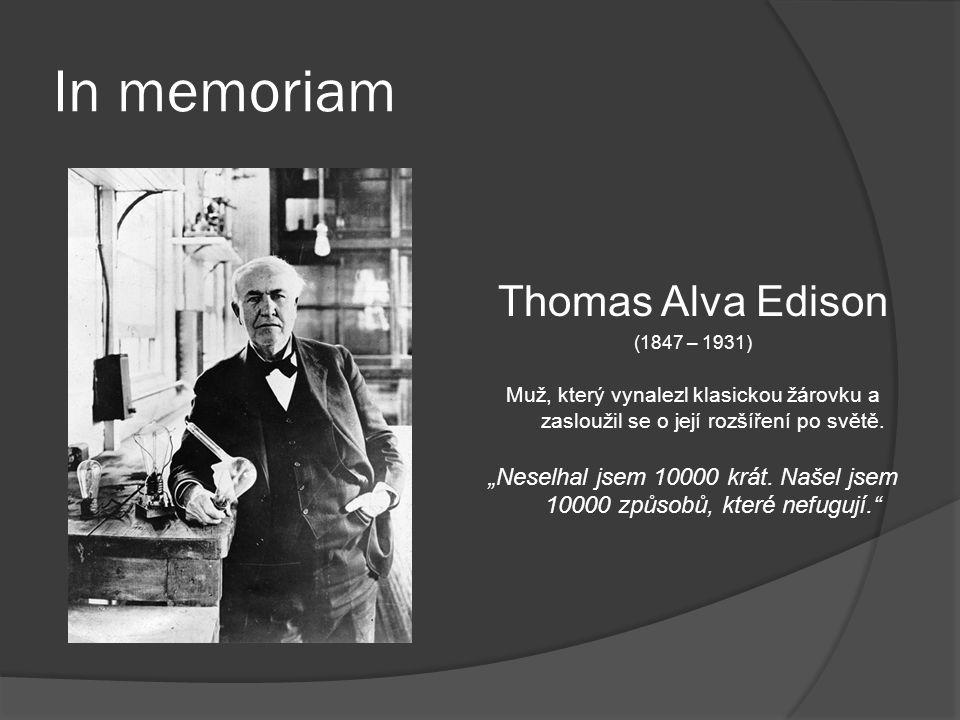 In memoriam Thomas Alva Edison (1847 – 1931) Muž, který vynalezl klasickou žárovku a zasloužil se o její rozšíření po světě.