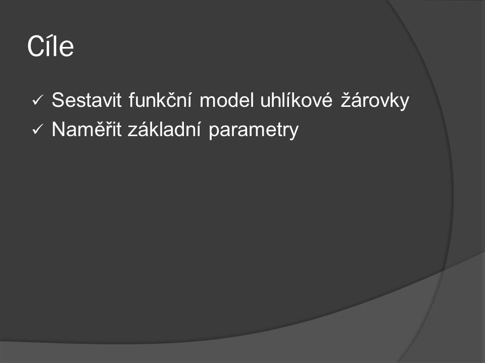 Cíle Sestavit funkční model uhlíkové žárovky Naměřit základní parametry