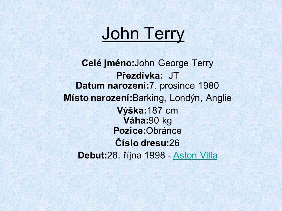 John Terry Celé jméno:John George Terry Přezdívka: JT Datum narození:7.